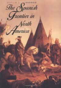 The Spanish Frontier in North America - David J. Weber