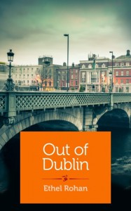 Out of Dublin - Ethel Rohan
