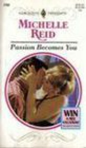 Passion Becomes You (Harlequin Presents, #1752) - Michelle Reid