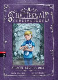 Schattenwald-Geheimnisse - Attacke der Eislinge: Band 5 - 'Linda Chapman',  'Lee Weatherly'