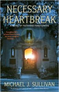 Necessary Heartbreak: A Novel of Faith and Forgiveness - Michael John Sullivan