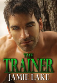 The Trainer | An M/M Gay Romance: A Jamie Lake Novel (JAMIE LAKE BOOKS) - Jamie Lake