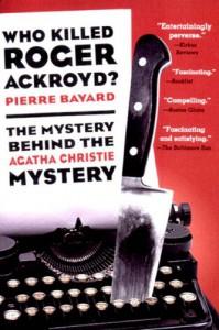 Who Killed Roger Ackroyd?: The Mystery Behind the Agatha Christie Mystery - Pierre Bayard, Carol Cosman