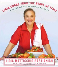 Lidia Cooks from the Heart of Italy - Lidia Matticchio Bastianich, Tanya Bastianich Manuali