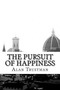 The Pursuit of Happiness: a novel by - 3052 Alan Trustman