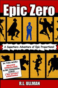 Epic Zero: A Superhero Adventure of Epic Proportions! (action-packed fun for children ages 9-12) - R.L. Ullman