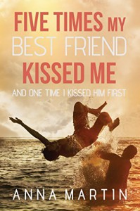 Five Times My Best Friend Kissed Me - Anna Martin