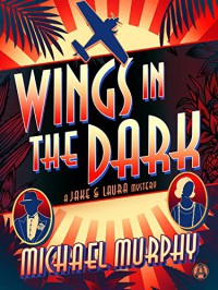 Wings in the Dark: A Jake & Laura Mystery - Mr Michael Murphy
