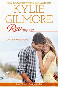 Rev Me Up (Clover Park, Book 7) - Kylie Gilmore