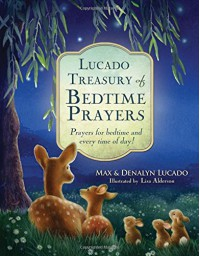 Lucado Treasury of Bedtime Prayers: Prayers for bedtime and every time of day! - Max Lucado, Denalyn Lucado