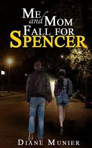 Me and Mom Fall for Spencer - Diane Munier