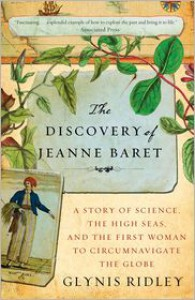 The Discovery of Jeanne Baret: A Story of Science, the High Seas, and the First Woman to Circumnavigate the Globe - Glynis Ridley