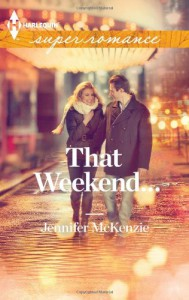 That Weekend... - Jennifer McKenzie
