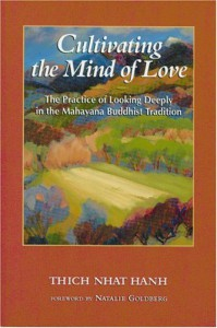 Cultivating the Mind of Love: The Practice of Looking Deeply in the Mahayana Buddhist Tradition - Thích Nhất Hạnh, Natalie Goldberg