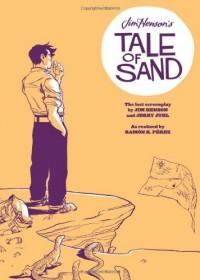 Jim Henson's Tale of Sand - Jim Henson, Jerry Juhl, Ramón Pérez, Chris Robinson, Stephen Christy