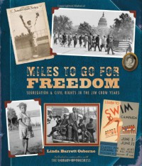 Miles to Go for Freedom: Segregation and Civil Rights in the Jim Crow Years - Linda Barrett Osborne
