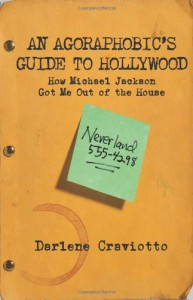 An Agoraphobic's Guide to Hollywood: How Michael Jackson Got Me Out of the House - Darlene Craviotto