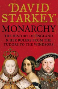 Monarchy: England and Her Rulers from the Tudors to the Windsors - David Starkey