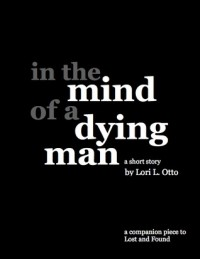 In the Mind of a Dying Man - Lori L. Otto
