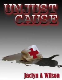 Unjust Cause - Jaclyn A. Wilson