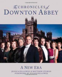 The Chronicles of Downton Abbey: A New Era - Jessica Fellowes, Matthew Sturgis, Julian Fellowes