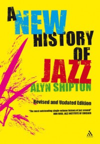 A New History of Jazz: Revised and Updated Edition - Alyn Shipton