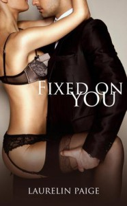 Fixed on You (Fixed, #1) - Laurelin Paige