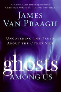 Ghosts Among Us: Uncovering the Truth About the Other Side - James Van Praagh