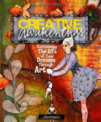 Creative Awakenings: Envisioning the Life of Your Dreams Through Art - Sheri Gaynor, Gaynor