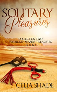 Solitary Pleasures, Book 1, Collection Two, Forbidden  Seaside Treasures (Forbidden Seaside Treasures Collection) - Celia Shade