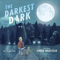 The Darkest Dark - Chris Hadfield, The Fan Brothers, Kate Fillion