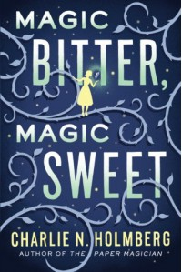 Magic Bitter, Magic Sweet - Charlie N. Holmberg