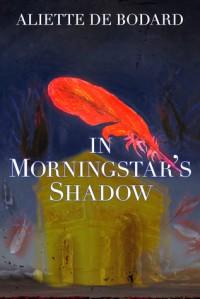 In Morningstar's Shadow: Dominion of the Fallen Stories - Aliette de Bodard