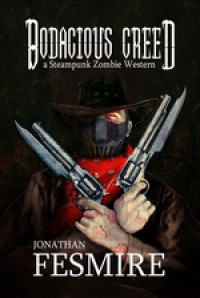 Bodacious Creed, A Steampunk Zombie Western (The Adventures of Bodacious Creed) (Volume 1) - Jonathan Fesmire