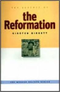 The Essence Of The Reformation - Kirsten R. Birkett
