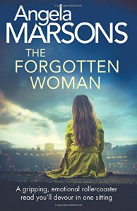 The Forgotten Woman: A gripping, emotional rollercoaster read you'll devour in one sitting - Angela Marsons
