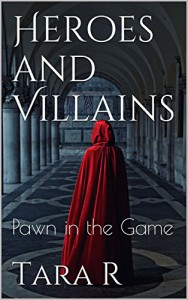 Heroes and Villains: Pawn in the Game - Tara R