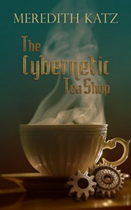 The Cybernetic Tea Shop - Meredith Katz