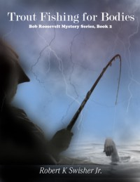 Trout Fishing for Bodies  (Book, #2) - Robert K. Swisher Jr.