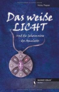 Das weiße Licht und die Geheimnisse des Amuletts - Vicky Pieper