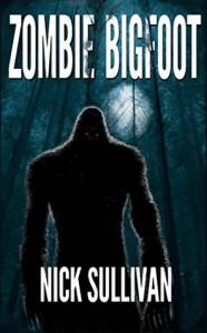 Zombie Bigfoot (Creature Quest Series Book 1) - Nick Sullivan