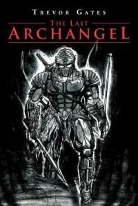 The Last Archangel - Trevor Gates