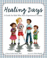 Healing Days: A Guide for Kids Who Have Experienced Trauma - Susan Farber Straus, Maria Bogade