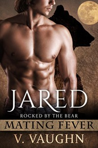 Jared: Mating Fever (Rocked by the Bear Book 5) - V. Vaughn