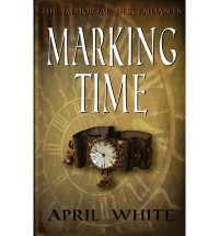 [ { MARKING TIME: THE IMMORTAL DESCENDANTS } ] by White, April (AUTHOR) Nov-05-2012 [ Paperback ] - April White
