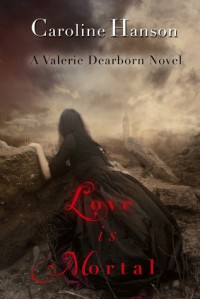 Love Is Mortal (Valerie Dearborn, #3) - Caroline Hanson