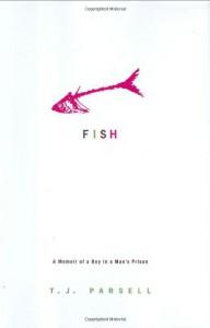Fish: A Memoir of a Boy in a Man's Prison - T.J. Parsell