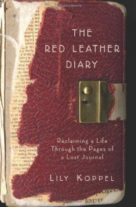The Red Leather Diary: Reclaiming a Life Through the Pages of a Lost Journal - Lily Koppel