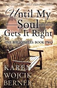 Until My Soul Gets It Right - Karen Wojcik Berner
