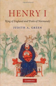 Henry I: King of England and Duke of Normandy - Judith A. Green